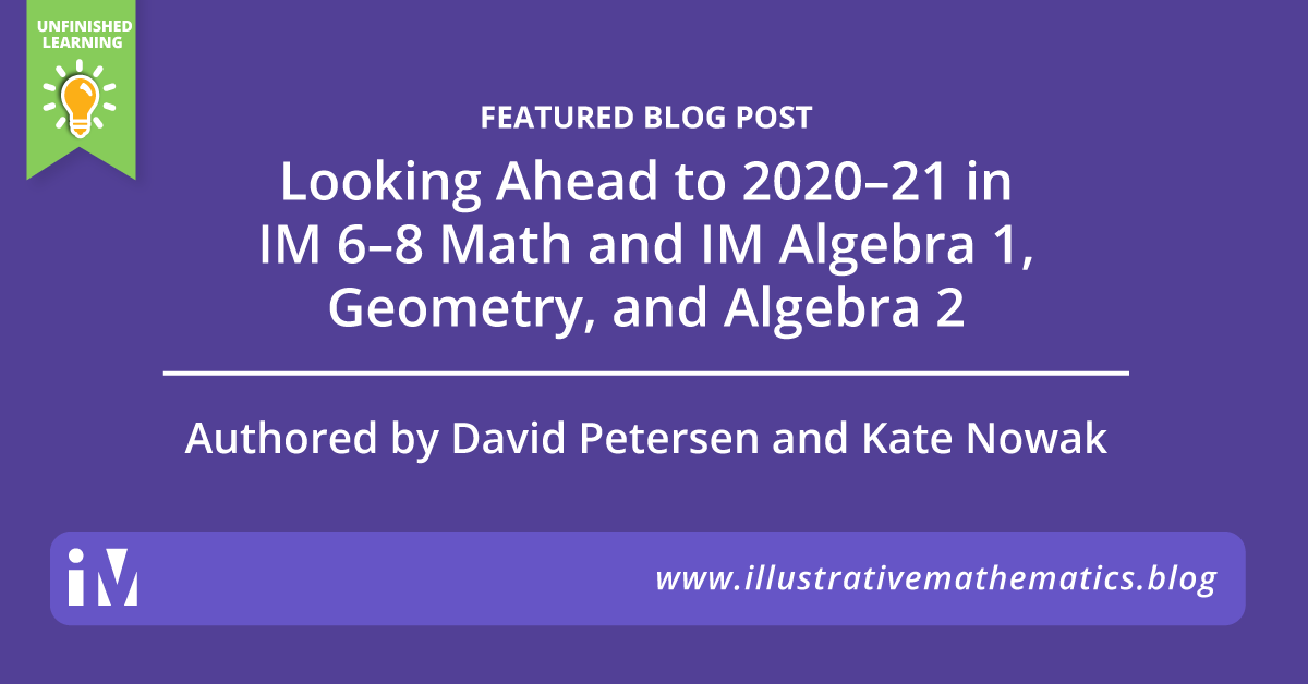 Looking Ahead to 2020–21 in IM 6–8 Math and IM Algebra 1, Geometry, and Algebra 2