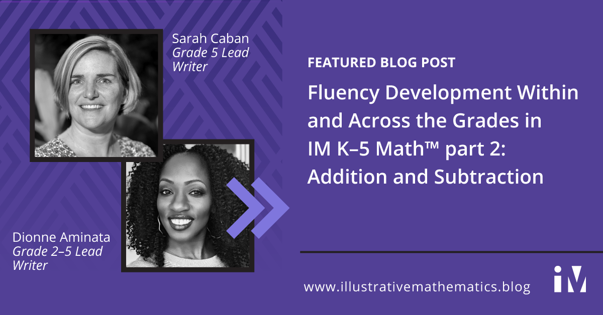 Fluency Development Within and Across the Grades in IM K-5 Math™, part 2: Addition and Subtraction
