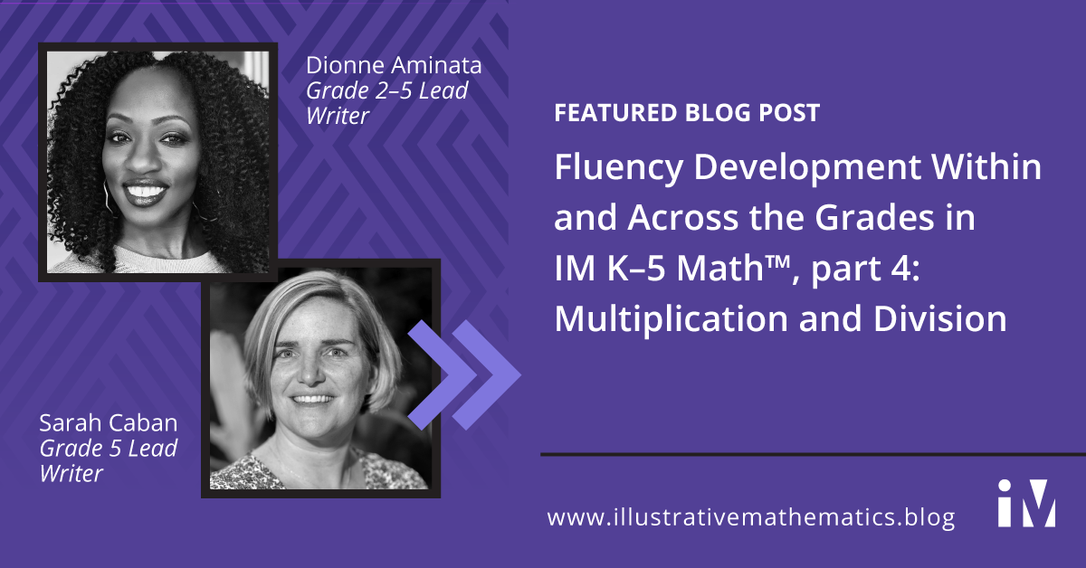 Fluency Development Within and Across the Grades in IM K–5 Math™, part 4: Multiplication and Division