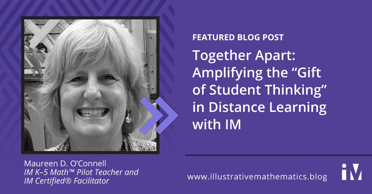 """Together Apart: Amplifying the """"Gift of Student Thinking"""" in Distance Learning with IM"""